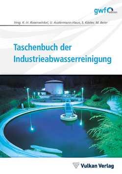 Taschenbuch der Industrieabwasserreinigung von Austermann-Haun,  Ute, Beier,  Maike, Köster,  Stephan, Rosenwinkel,  Karl-Heinz