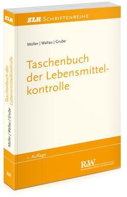 Taschenbuch der Lebensmittelkontrolle von Grube,  Markus, Müller,  Martin, Wallau,  Rochus