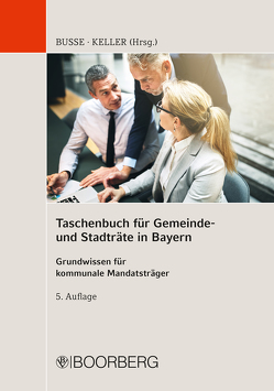 Taschenbuch für Gemeinde- und Stadträte in Bayern von Busse,  Jürgen, Gaß,  Andreas, Gradl,  Barbara, Keller,  Johann, Mayer,  Hans-Peter