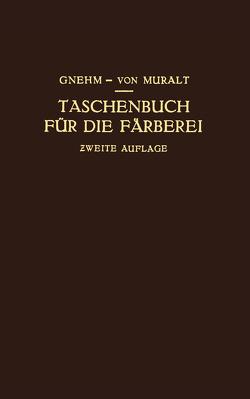 Taschenbuch für die Färberei mit Berücksichtigung der Druckerei von Gnehm,  R., Muralt,  R von