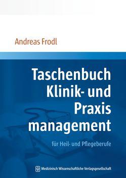 Taschenbuch Klinik- und Praxismanagement von Frodl,  Andreas