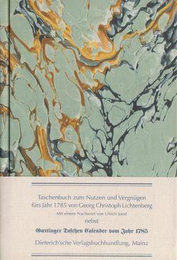 Taschenbuch zum Nutzen und Vergnügen fürs Jahr 1785 von Joost,  Ulrich, Lichtenberg,  Georg Ch