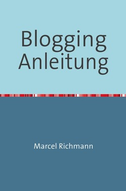 Taschenbücher für Wissen und Praxis / Blogging Anleitung von Richmann,  Marcel