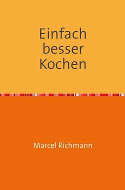 Taschenbücher für Wissen und Praxis / Einfach besser kochen von Richmann,  Marcel