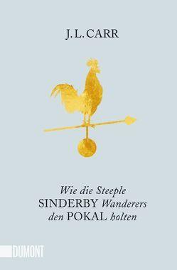 Wie die Steeple Sinderby Wanderers den Pokal holten von Carr,  J.L., Köpfer,  Monika, Stanišić,  Saša