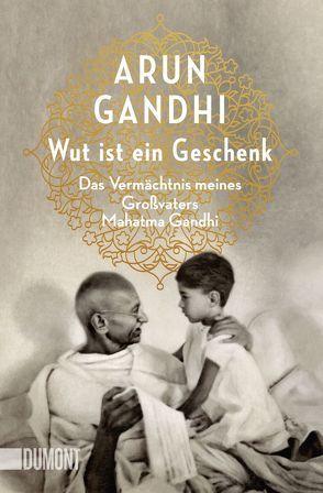 Taschenbücher / Wut ist ein Geschenk von Gandhi,  Arun, Walser,  Alissa