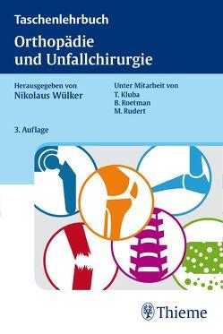 Taschenlehrbuch Orthopädie und Unfallchirurgie von Kluba,  Torsten, Roetman,  Bernd, Rudert,  Maximilian, Wülker,  Nikolaus