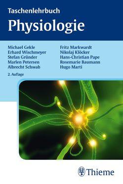 Taschenlehrbuch Physiologie von Gekle,  Michael, Gründer,  Stefan, Petersen,  Marlen, Schwab,  Albrecht, Wischmeyer,  Erhard