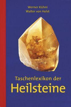 Taschenlexikon der Heilsteine – eBook von Kühni,  Werner, von Holst,  Walter
