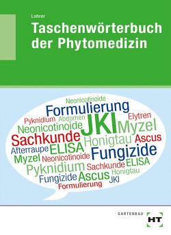 Taschenwörterbuch der Phytomedizin von Lohrer,  Thomas