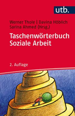 Taschenwörterbuch Soziale Arbeit von Ahmed,  Sarina, Höblich,  Davina, Thole,  Werner