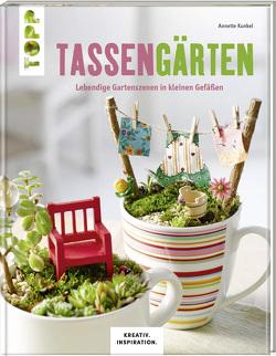 Tassengärten (KREATIV.INSPIRATION) von Kunkel,  Annette