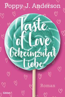 Taste of Love – Geheimzutat Liebe von Anderson,  Poppy J.