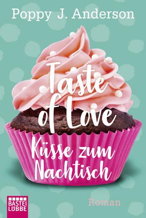 Taste of Love – Küsse zum Nachtisch von Anderson,  Poppy J.