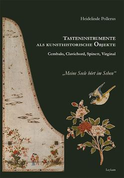 Tasteninstrumente als kunsthistorische Objekte – Cembalo, Clavichord, Spinett, Virginal von Pollerus,  Heidelinde