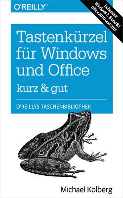 Tastenkürzel für Windows & Office – kurz & gut von Kolberg,  Michael