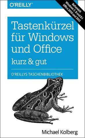 Tastenkürzel für Windows & Office – kurz & gut: Zu Windows 7, 8 und 8.1 und Office 2010 und 2013 von Kolberg,  Michael