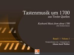 Tastenmusik um 1700 aus Tiroler Quellen, Band 1 von Kubitschek,  Ernst, Walther,  Johann Jacob