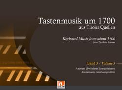 Tastenmusik um 1700 aus Tiroler Quellen, Band 3 von Anonyme Komponisten (um 1700), Kubitschek,  Ernst