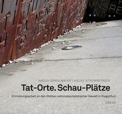 Tat-Orte. Schau-Plätze von Danglmaier,  Nadja, Gstettner,  Peter, Lugarič,  Lea, Stromberger,  Helge