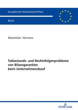 Tatbestands- und Rechtsfolgenprobleme von Bilanzgarantien beim Unternehmenskauf von Hermans,  Maximilian