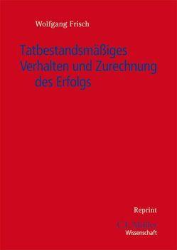 Tatbestandsmäßiges Verhalten und Zurechnung des Erfolgs von Frisch,  Wolfgang