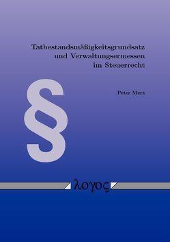 Tatbestandsmäßigkeitsgrundsatz und Verwaltungsermessen im Steuerrecht von Merz,  Peter