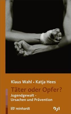 Täter oder Opfer? von Hees,  Katja, Wahl,  Klaus