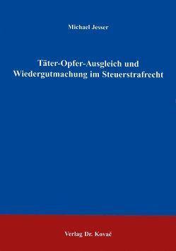 Täter-Opfer-Ausgleich und Wiedergutmachung im Steuerstrafrecht von Jesser,  Michael