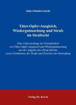 Täter-Opfer-Ausgleich, Wiedergutmachung und Strafe im Strafrecht von Schmitz-Garde,  Julia