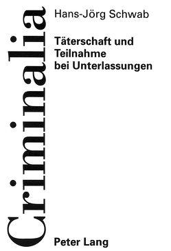 Täterschaft und Teilnahme bei Unterlassungen von Schwab,  Hans-Jörg