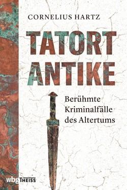 Tatort Antike von Hartz,  Cornelius
