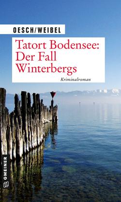 Tatort Bodensee: Der Fall Winterbergs von Oesch,  Martin, Weibel,  Ralph