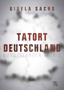 Tatort Deutschland von Sachs,  Gisela