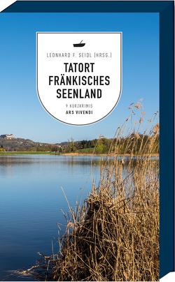 Tatort Fränkisches Seenland von Seidl,  Leonhard F