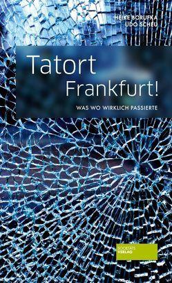 Tatort Frankfurt! von Borufka,  Heike, Scheu,  Udo