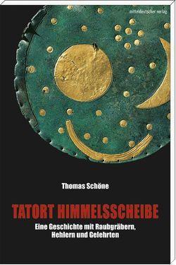 Tatort Himmelsscheibe von Meller,  Harald, Schöne,  Thomas