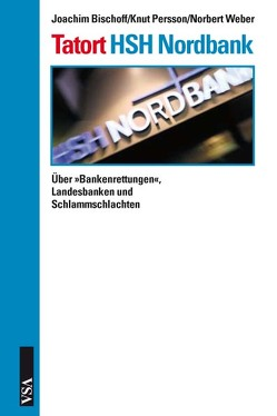 Tatort HSH Nordbank von Bischoff,  Joachim, Persson,  Knut, Weber,  Norbert