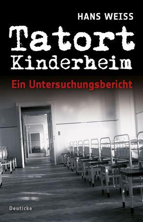 Tatort Kinderheim von Weiß,  Hans