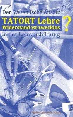 Tatort Lehre – Widerstand ist zwecklos von Simon,  Michael Nordwin