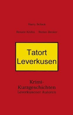 Tatort Leverkusen von Krohn,  Renate, Schick,  Harry, Zenker,  Stefan