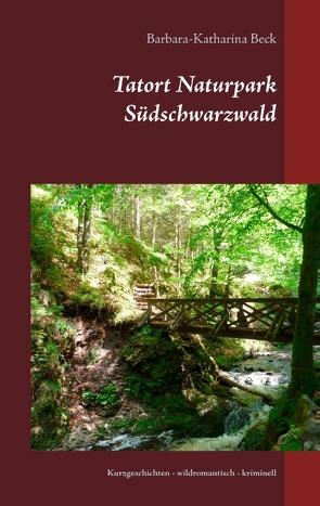 Tatort Naturpark Südschwarzwald von Beck,  Barbara-Katharina