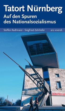 Tatort Nürnberg – Auf den Spuren des Nationalsozialismus von Radlmaier,  Steffen, Zelnhefer,  Siegfried