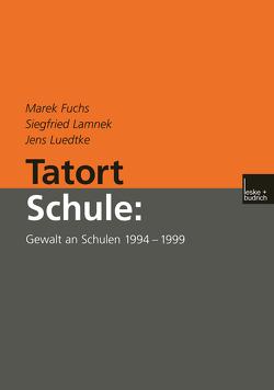 Tatort Schule: Gewalt an Schulen 1994–1999 von Fuchs,  Marek, Lamnek,  Siegfried, Luedtke,  Jens