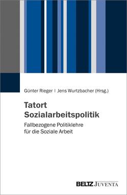 Tatort Sozialarbeitspolitik von Rieger,  Günter, Wurtzbacher,  Jens