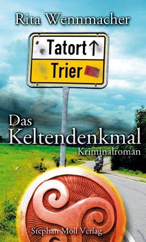 Tatort Trier: Das Keltendenkmal von Wennmacher,  Rita