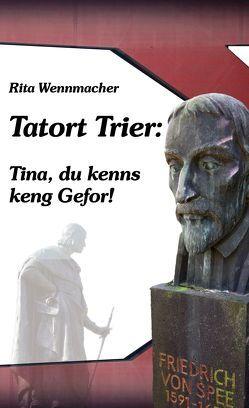 Tatort Trier: Tina, du kenns keng Gefor! von Wennmacher,  Rita