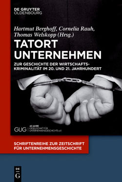 Tatort Unternehmen von Berghoff,  Hartmut, Rauh,  Cornelia, Welskopp,  Thomas