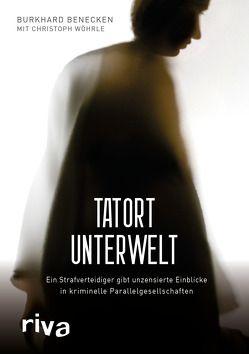 Tatort Unterwelt von Benecken,  Burkhard, Wöhrle,  Christoph