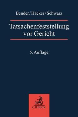 Tatsachenfeststellung vor Gericht von Bender,  Rolf, Häcker,  Robert, Nack,  Armin, Schwarz,  Volker, Treuer,  Wolf-Dieter